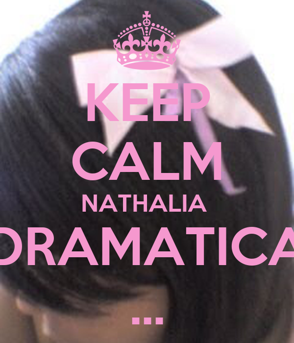 KEEP CALM NATHALIA  DRAMATICA ...