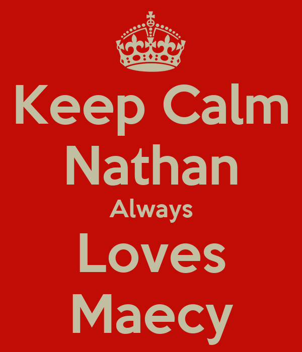 Keep Calm Nathan Always Loves Maecy