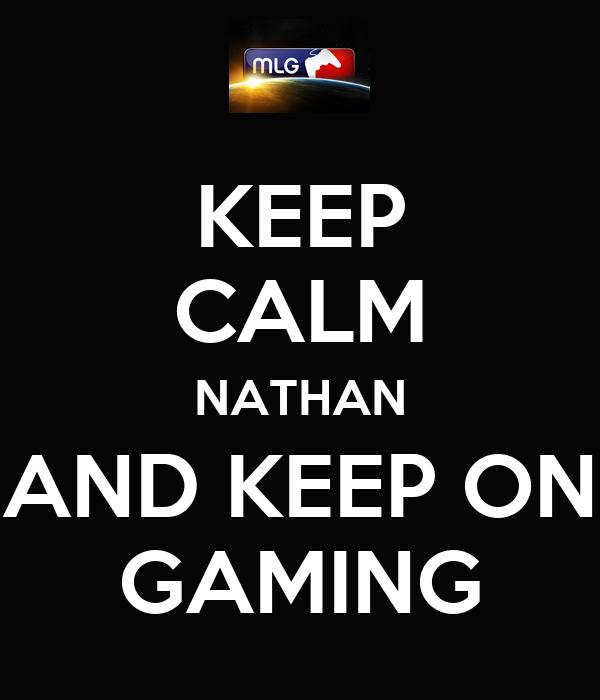 KEEP CALM NATHAN AND KEEP ON GAMING
