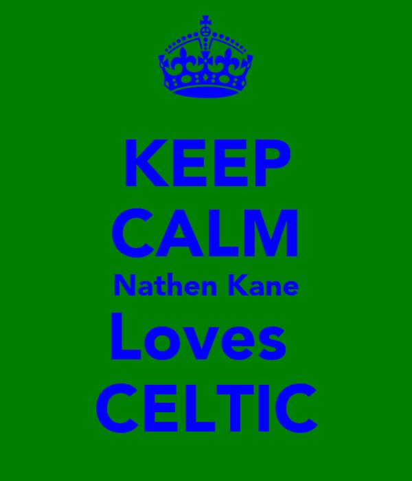 KEEP CALM Nathen Kane Loves  CELTIC