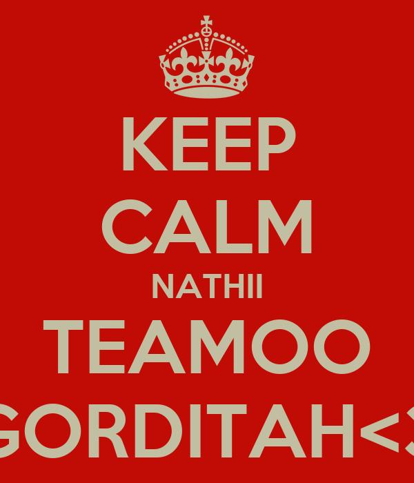 KEEP CALM NATHII TEAMOO GORDITAH<3