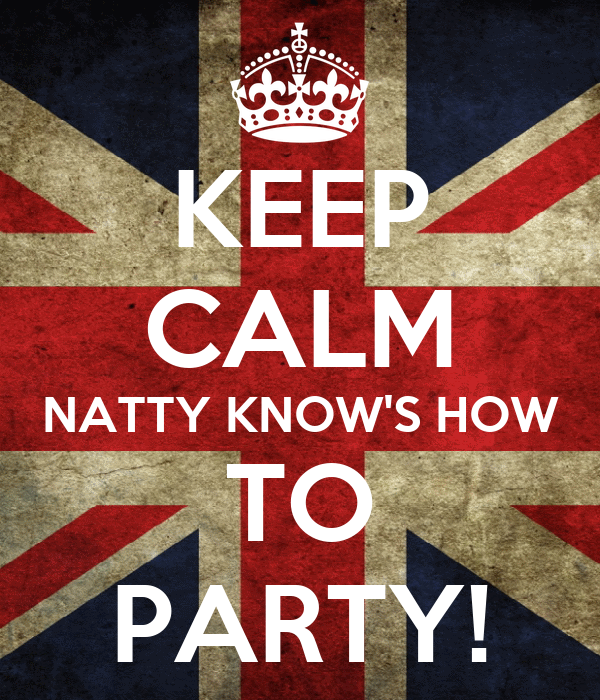 KEEP CALM NATTY KNOW'S HOW TO PARTY!