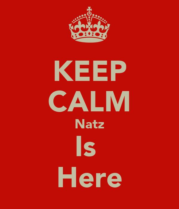 KEEP CALM Natz Is  Here