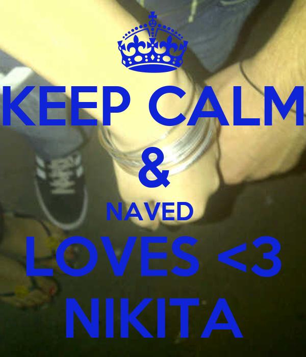 KEEP CALM & NAVED  LOVES <3 NIKITA