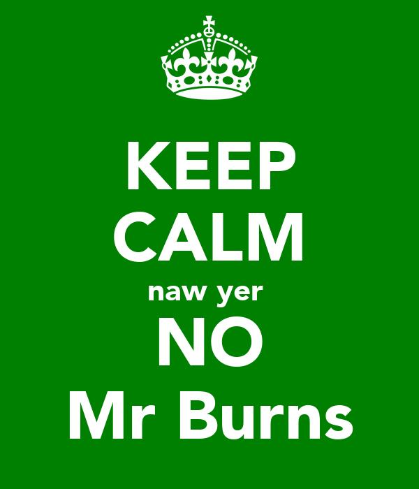 KEEP CALM naw yer  NO Mr Burns