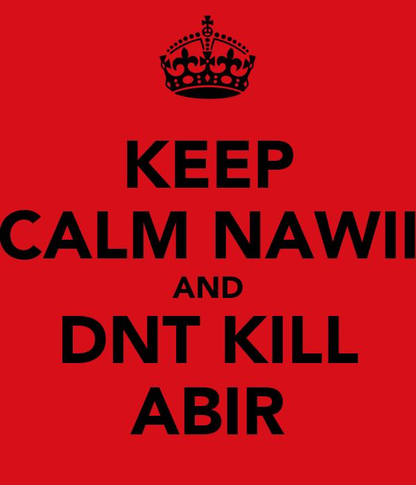 KEEP CALM NAWII AND DNT KILL ABIR