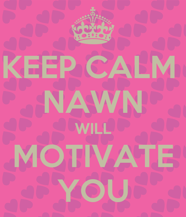 KEEP CALM  NAWN  WILL  MOTIVATE  YOU
