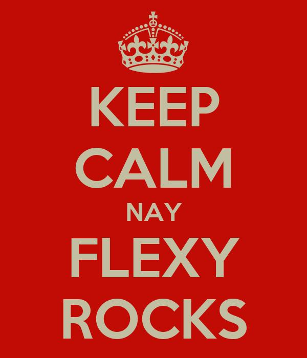 KEEP CALM NAY FLEXY ROCKS