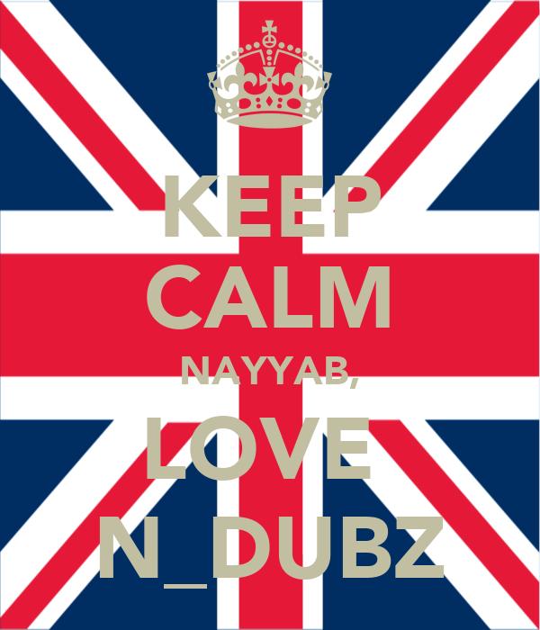KEEP CALM NAYYAB, LOVE  N_DUBZ