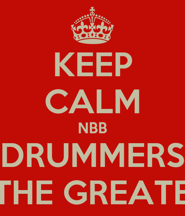 KEEP CALM NBB DRUMMERS IS THE GREATEST