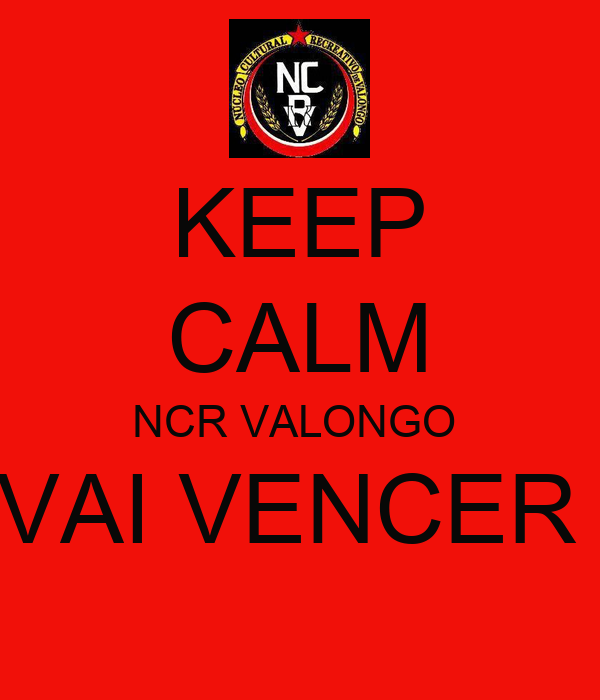 KEEP CALM NCR VALONGO  VAI VENCER