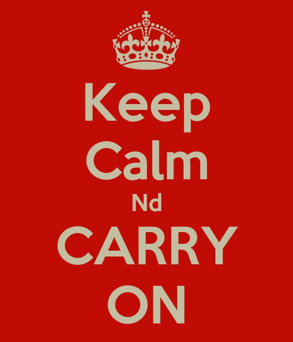 Keep Calm Nd CARRY ON