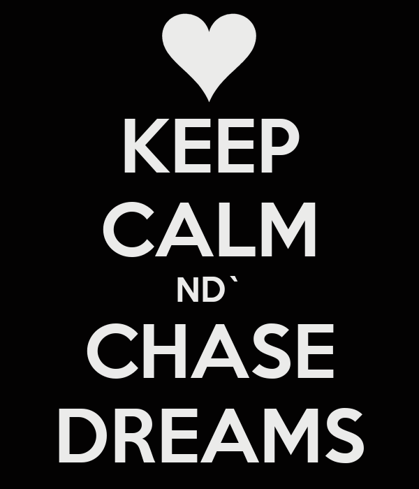 KEEP CALM ND` CHASE DREAMS