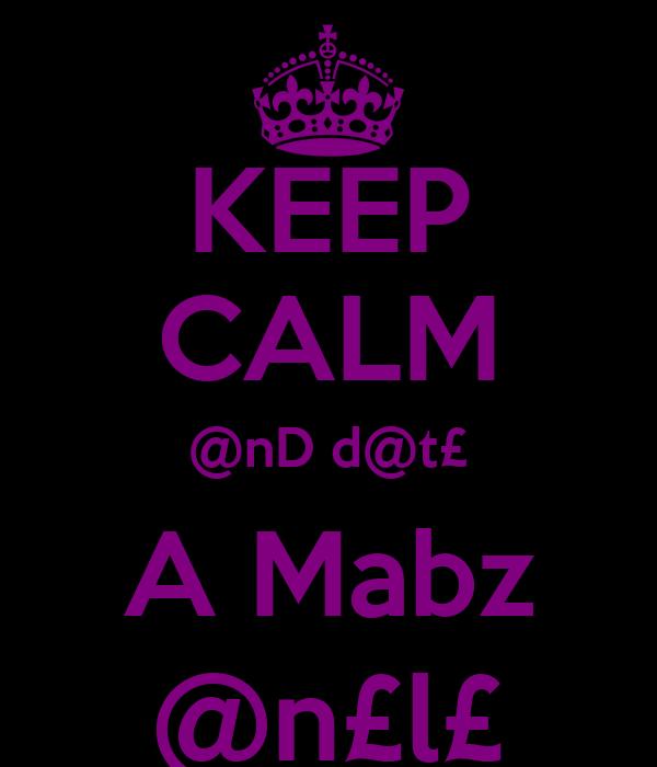 KEEP CALM @nD d@t£ A Mabz @n£l£
