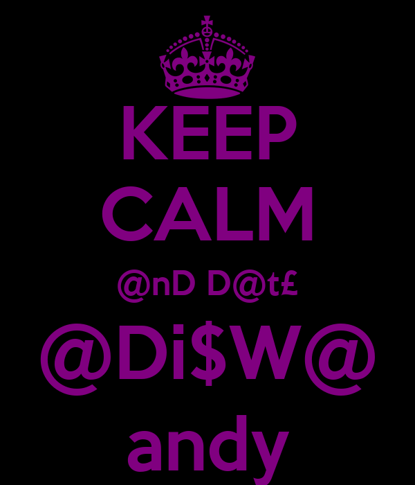 KEEP CALM @nD D@t£ @Di$W@ andy