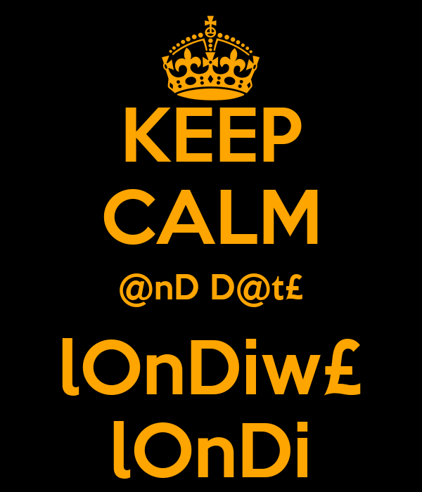 KEEP CALM @nD D@t£ lOnDiw£ lOnDi