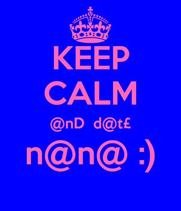 KEEP CALM @nD  d@t£ n@n@ :)