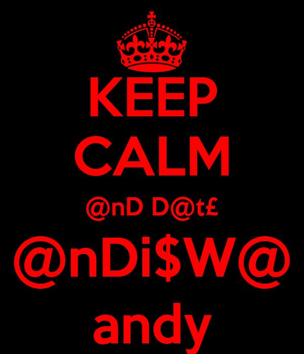 KEEP CALM @nD D@t£ @nDi$W@ andy
