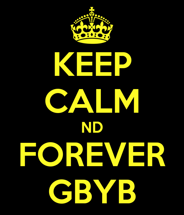 KEEP CALM ND FOREVER GBYB
