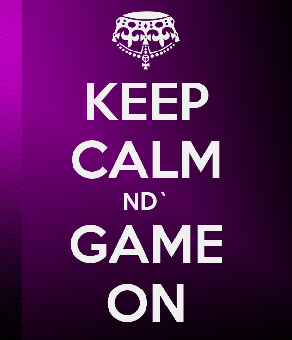 KEEP CALM ND` GAME ON