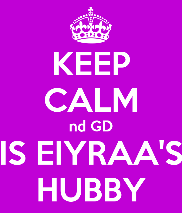 KEEP CALM nd GD IS EIYRAA'S HUBBY