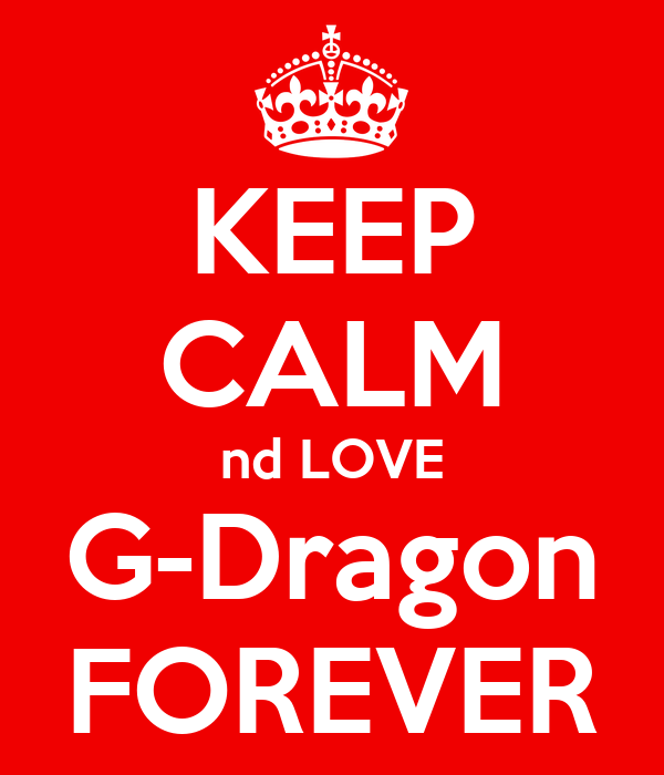 KEEP CALM nd LOVE G-Dragon FOREVER