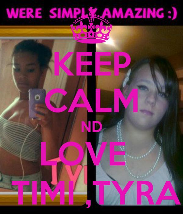 KEEP CALM ND LOVE    TIMI ,TYRA