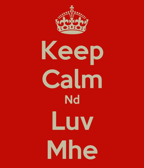 Keep Calm Nd Luv Mhe