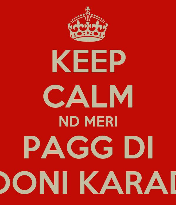 KEEP CALM ND MERI PAGG DI POONI KARADE