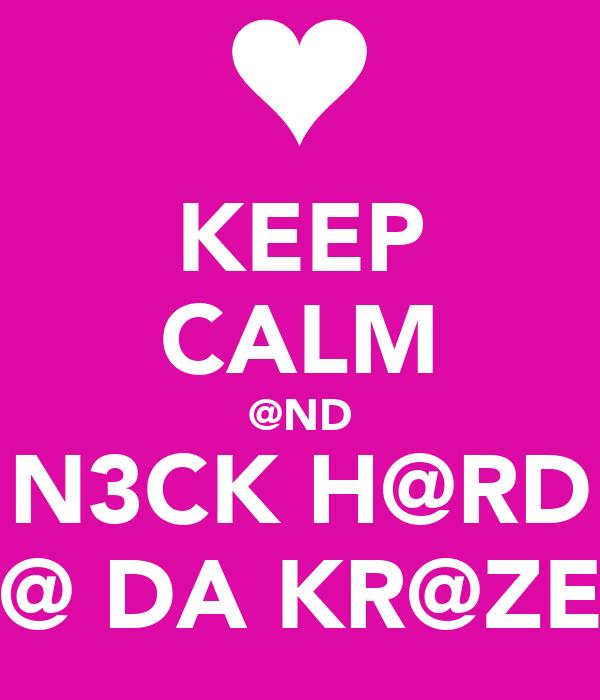 KEEP CALM @ND N3CK H@RD @ DA KR@ZE