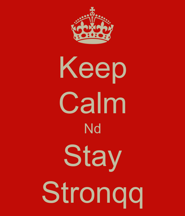 Keep Calm Nd Stay Stronqq