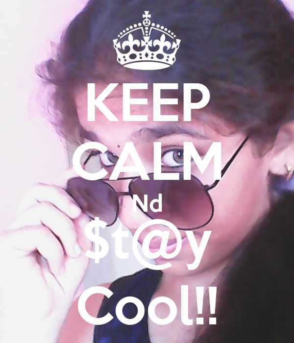 KEEP CALM Nd $t@y Cool!!