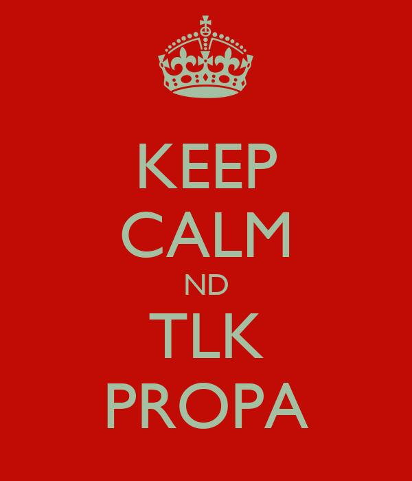 KEEP CALM ND TLK PROPA