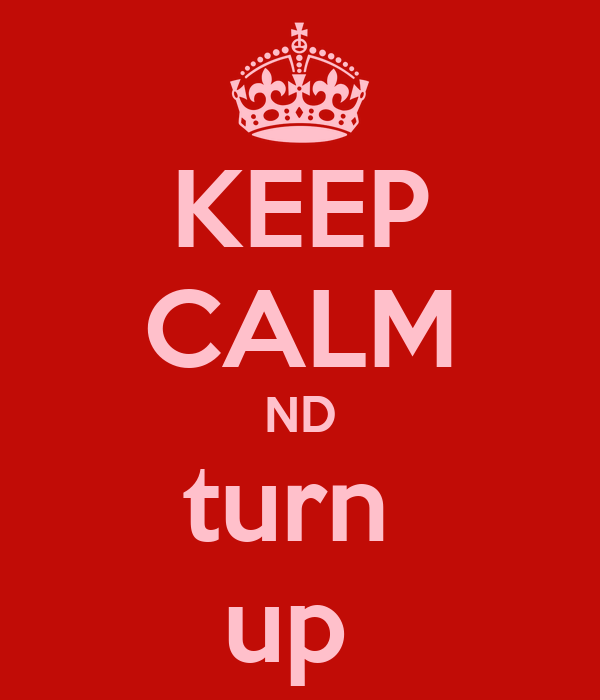 KEEP CALM ND turn  up
