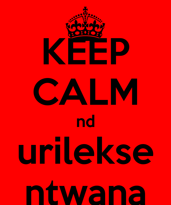 KEEP CALM nd urilekse ntwana