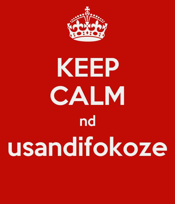 KEEP CALM nd usandifokoze