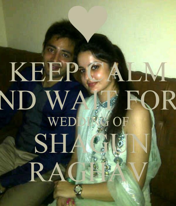 KEEP CALM ND WAIT FOR WEDDING OF  SHAGUN RAGHAV