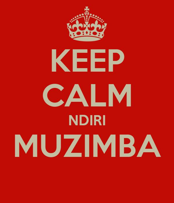 KEEP CALM NDIRI MUZIMBA