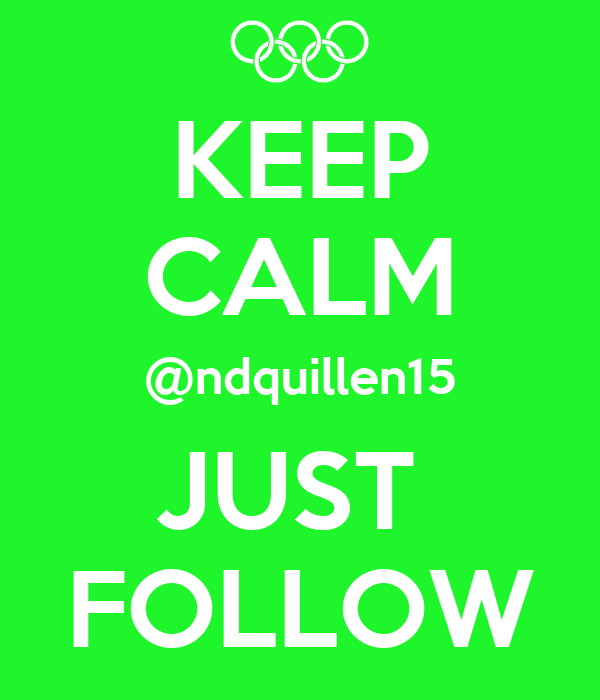 KEEP CALM @ndquillen15 JUST  FOLLOW