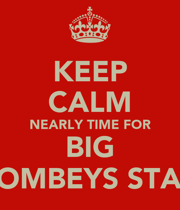 KEEP CALM NEARLY TIME FOR BIG COMBEYS STAG