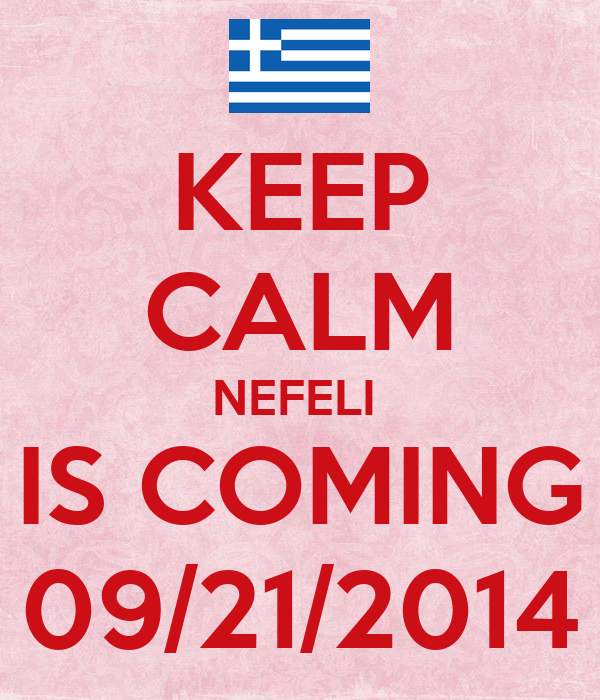 KEEP CALM NEFELI  IS COMING 09/21/2014