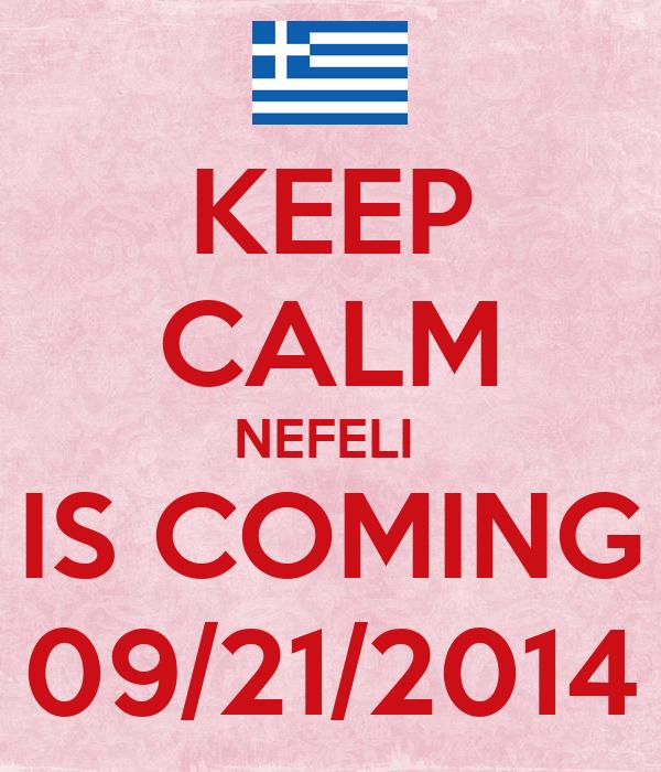 KEEP CALM NEFELI  IS COMING 09/21/2014