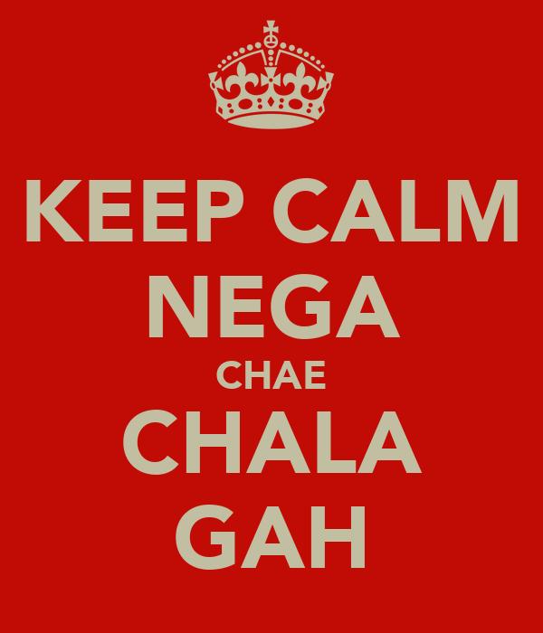 KEEP CALM NEGA CHAE CHALA GAH