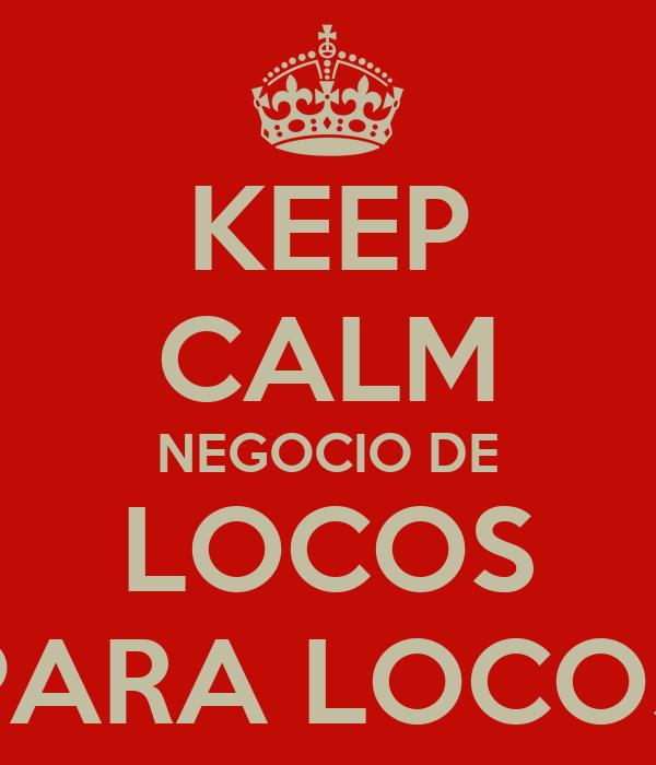 KEEP CALM NEGOCIO DE LOCOS PARA LOCOS