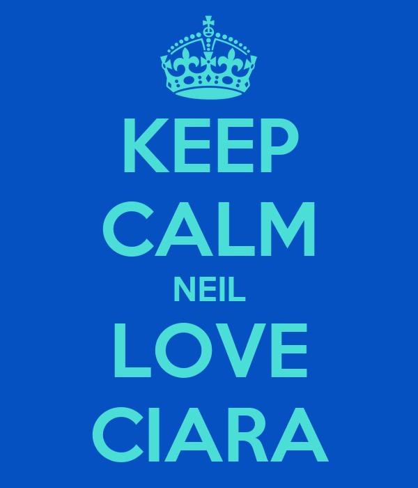 KEEP CALM NEIL LOVE CIARA