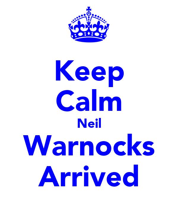 Keep Calm Neil Warnocks Arrived