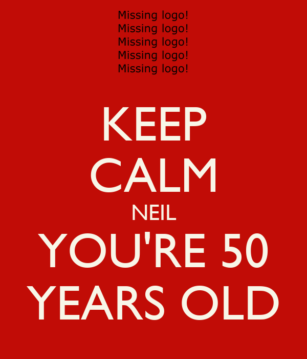 KEEP CALM NEIL YOU'RE 50 YEARS OLD