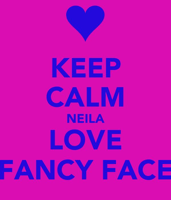 KEEP CALM NEILA LOVE FANCY FACE