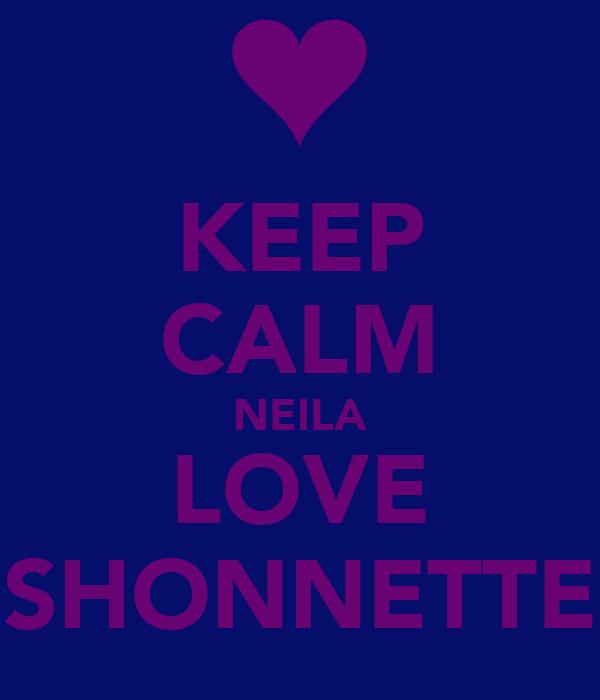 KEEP CALM NEILA LOVE SHONNETTE
