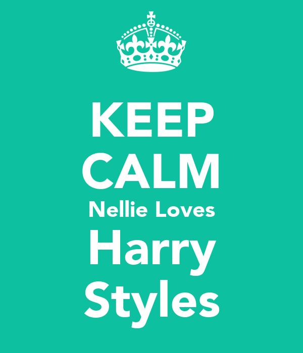 KEEP CALM Nellie Loves Harry Styles